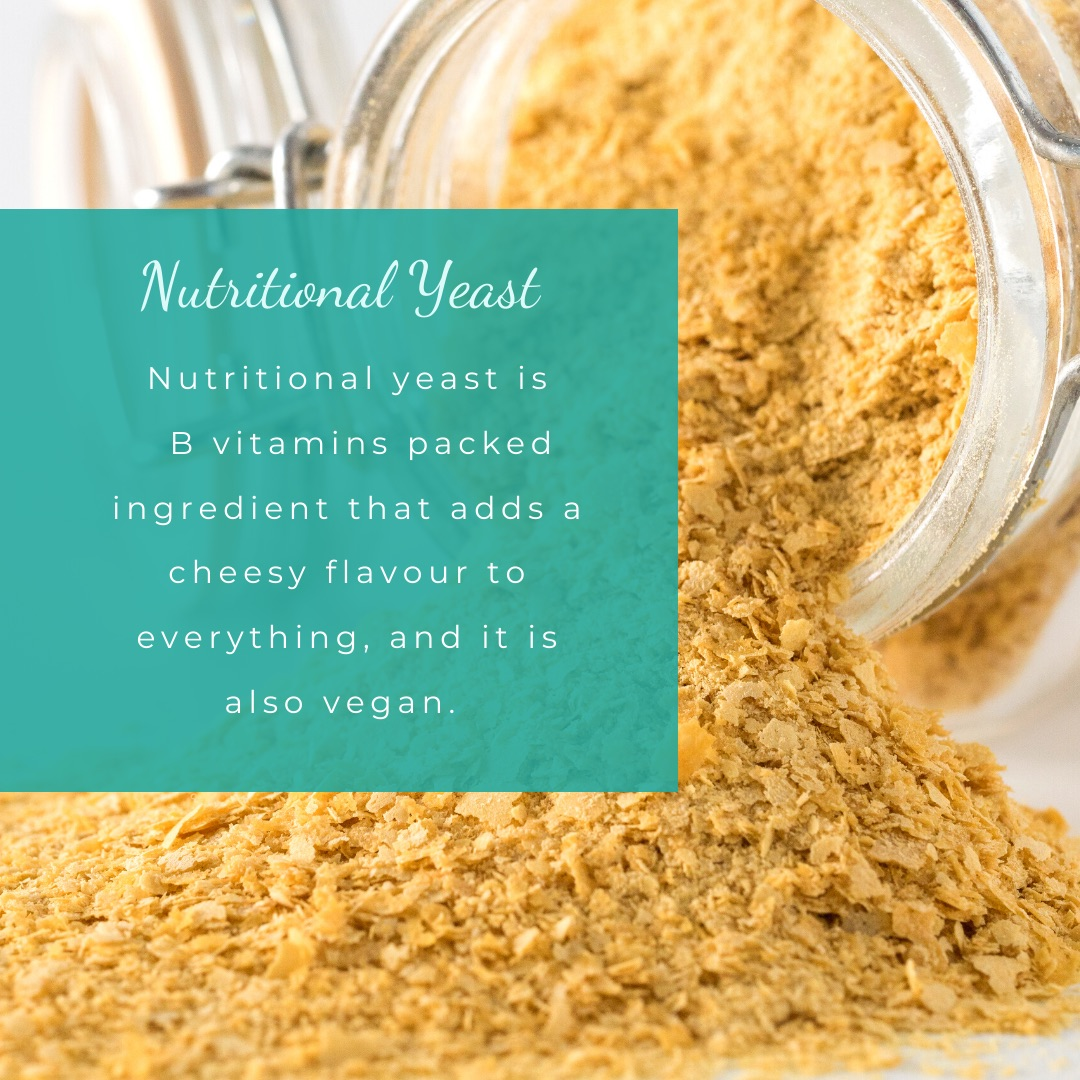 Nutritional Yeast is a vegan-friendly, and B Vitamins packed ingredient that adds a cheesy flavour to everything.