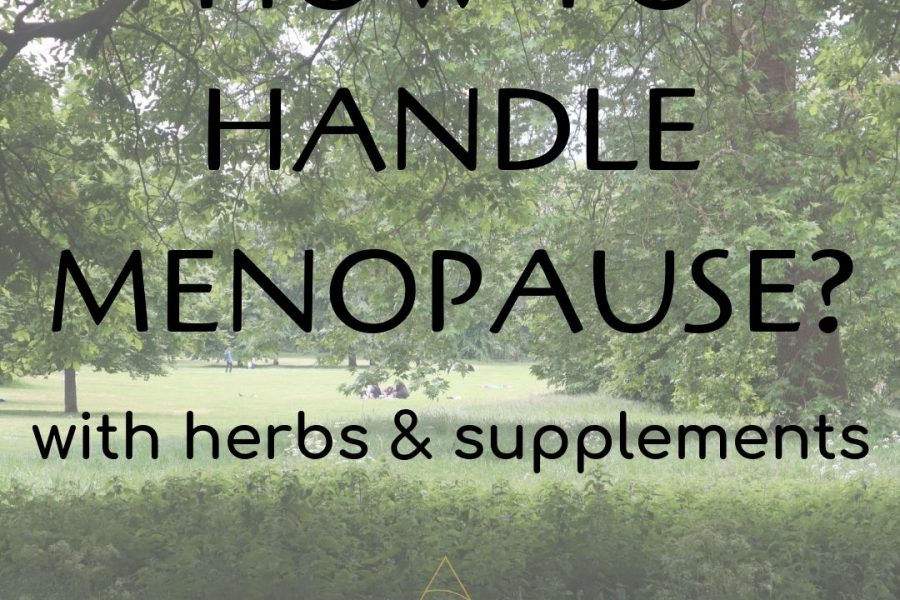 How to handle Menopause? With Herbs & Supplements